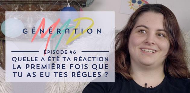 Génération Mad #46—Quelle a été ta réaction la première fois que tu as eu tes règles?