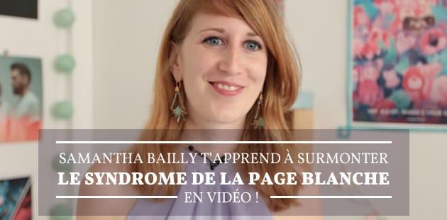 Samantha Bailly t'apprend à surmonter le syndrome de la page blanche!
