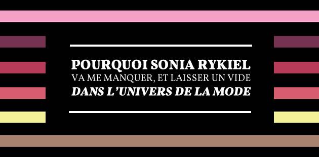 Pourquoi Sonia Rykiel va me manquer, et laisser un vide dans l'univers de la mode