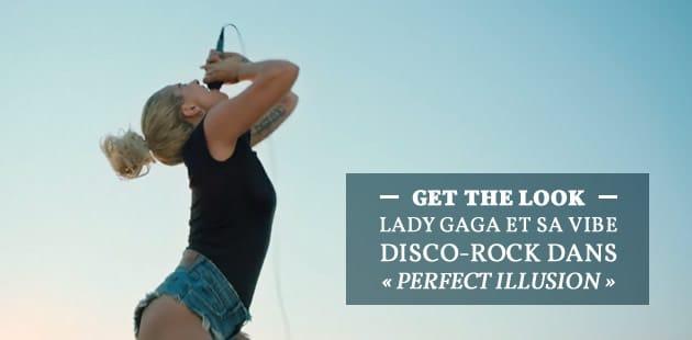 Get The Look — Lady Gaga et sa vibe disco-rock dans «Perfect Illusion»
