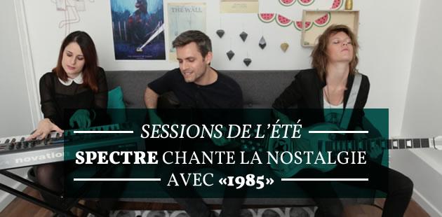 Sessions de l'été — Spectre chante la nostalgie avec «1985»