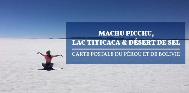 Machu Picchu, lac Titicaca et désert de sel — Carte postale du Pérou et de Bolivie (1/2)