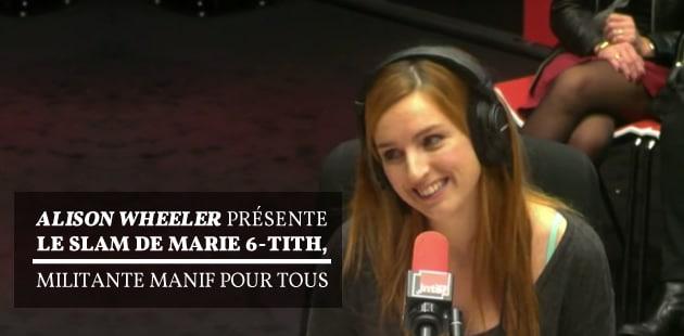 Alison Wheeler présente le slam de Marie 6-Tith, militante Manif Pour Tous