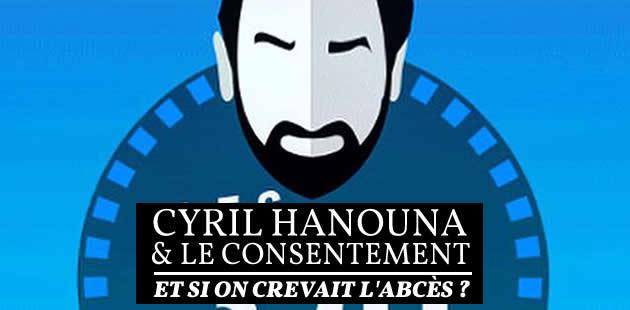Cyril Hanouna et le consentement:et si on crevait l'abcès?