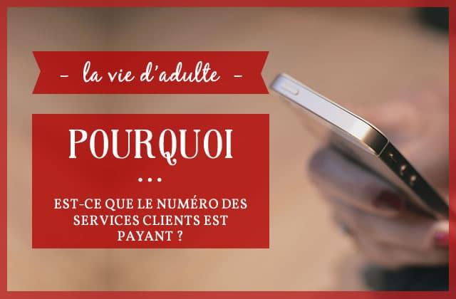 Pourquoi… est-ce que le numéro des services clients est payant (et comment appeler gratuitement)?