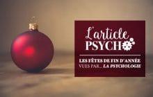 Les fêtes de fin d'année vues par… la psychologie