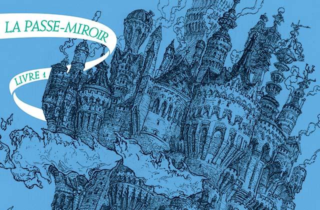 Quatre raisons de découvrir La Passe-Miroir, une fascinante saga fantastique