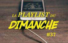 La Playlist du dimanche#37 — Du bon son pour tes oreilles!