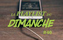 La Playlist du Dimanche#40 accompagne ta journée!