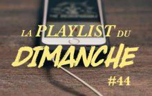 Viens écouter la Playlist du dimanche #44 pour une fin de week-end au poil!