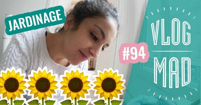 Vlogmad n°94 — Laïla reprend le jardinage!
