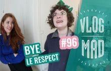 VlogMad n°96 — Le respect est mort