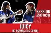 Juicy, mon nouveau duo préféré, reprend «No Scrubs» de TLC