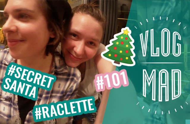 VlogMad n°101 — Raclettes & Secret Santa