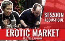 Erotic Market te murmure « L.I.B.I.D.O» au creux de l'oreille dans Tell You!