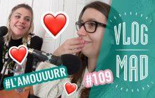 VlogMad n°109 — Une Saint-Valentin de qualité !