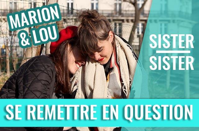 Marion & Lou parlent remise en question — Sister Sister
