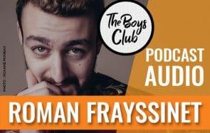 The Boys Club #15 — Roman Frayssinet, qui est «l'homme et la femme de [sa] vie»