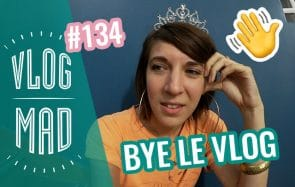 VlogMad 134 — AU REVOIR LE VLOGMAD