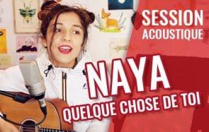 Quelque Chose De Toi, le nouveau titre de Naya en acoustique