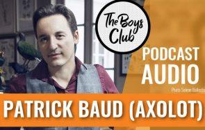 Patrick Baud (Axolot), de la bagarre à la sérénité
