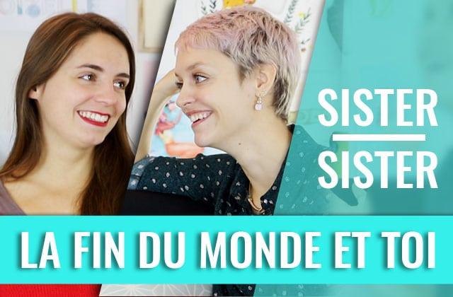 Et toi, tu ferais quoi 10 jours avant la fin du monde ? — Sister Sister
