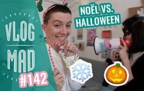 Vlogmad n°142 — Noël VS Halloween