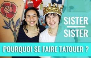 Pourquoi se faire tatouer ? — Sister Sister avec Léa Castor & Mathilde