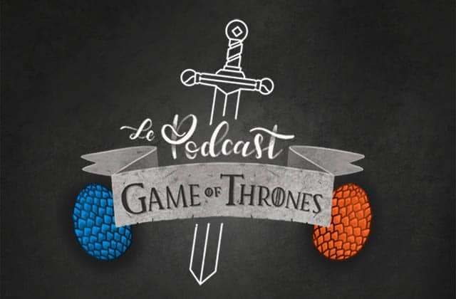 Le dernier épisode du podcast Game of Thrones est là