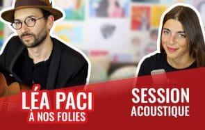 Léa Paci chante «À nos folies » en acoustique!