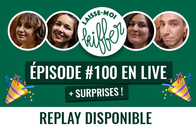 Laisse-moi kiffer #100— Replay d'un live exceptionnel