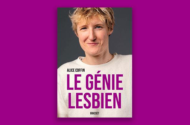 « Le Génie lesbien » prouve que nous avons toutes besoin de la radicalité d'Alice Coffin