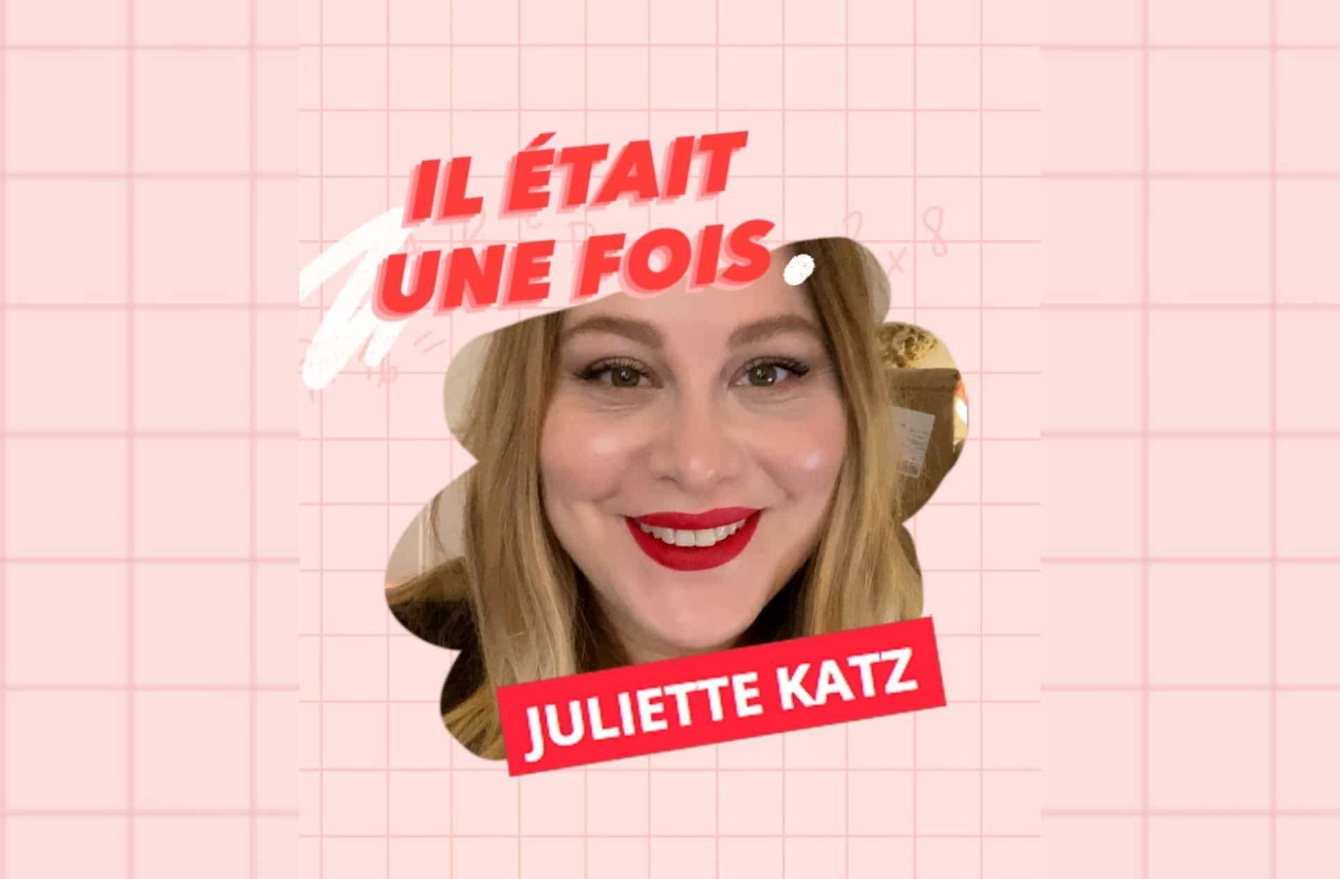 Il était une fois… Juliette Katz (Coucou les Girls)