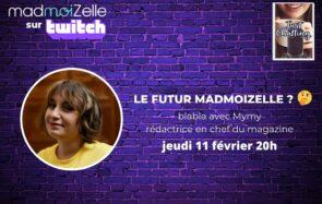 Venez discuter avec Mymy du futur de Madmoizelle, ce soir sur Twitch !