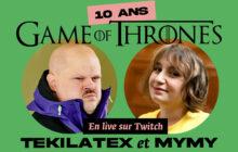 Mymy et Tekilatex fêtent les 10 ans de « Game of Thrones» ce soir sur Twitch