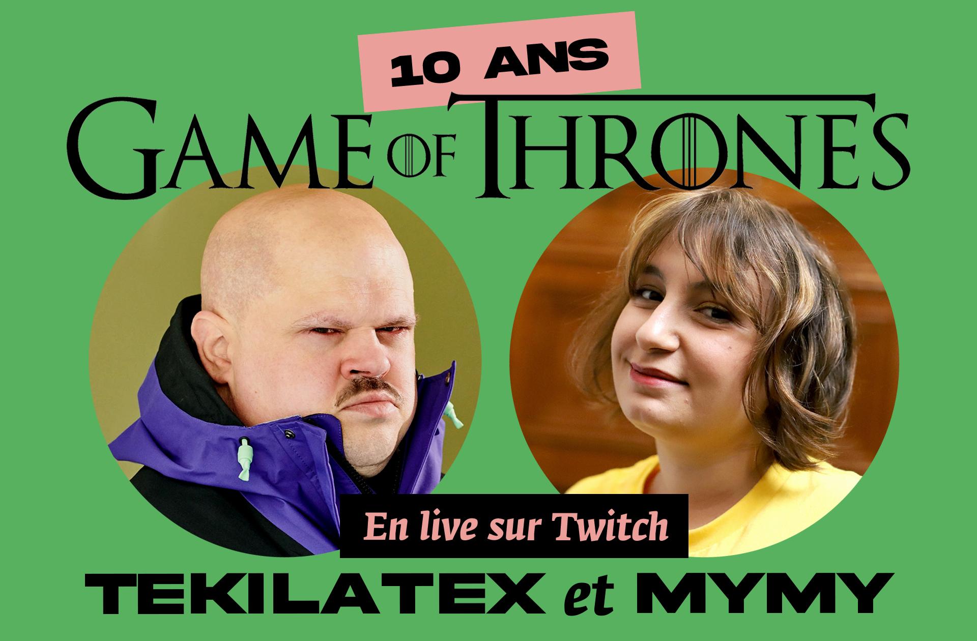 Mymy et Tekilatex fêtent les 10 ans de « Game of Thrones»