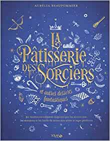 « La pâtisserie des sorciers et autres desserts » d'Amélia Beaupommier, à 24,90€