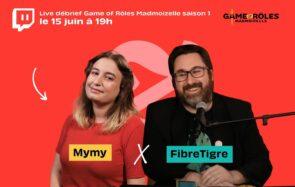 Ce soir sur Twitch, FibreTigre & Mymy débriefent «Game of Rôles Madmoizelle» saison1
